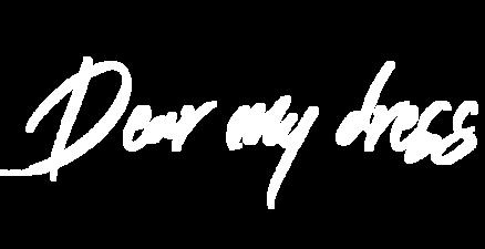 DEAR MY DRESS